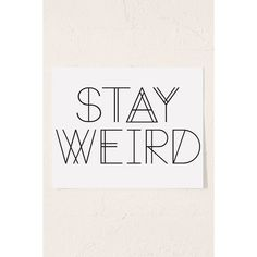 Live Love Studio Stay Weird Art Print ($19) ❤ liked on Polyvore featuring home, home decor, wall art, words, backgrounds, filler, quotes, no frame, word wall art and quote wall art