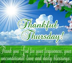 Thankful Thursday! Thank you God for your forgiveness, your unconditional love and daily blessings.