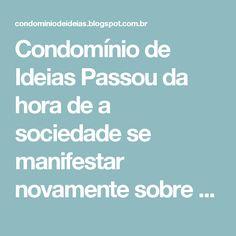 Condomínio de IdeiasPassou da hora de a sociedade se manifestar novamente sobre essa fraude à democracia e às instituições políticas da República.