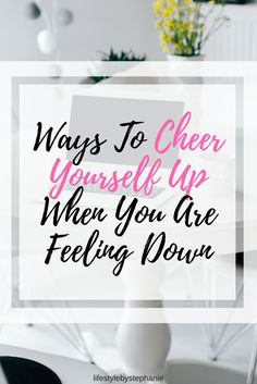 Ways To Cheer Yourself Up When You Are Feeling Down. If You Are Feeling Upset, Check Out The Latest Tips On How To Cheer Yourself Up & Make Yourself Happy. Self Love Is Important. #happiness #selflove #cheeryourselfup