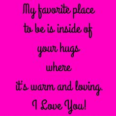 My favorite place to be is inside of your hugs where it's warm and loving. I Love You! #QuotesYouLove #QuoteOfTheDay #FeelingLoved #Love #QuotesOnFeelingLoved #QuotesOnLove #FeelingLovedQuotes #LoveQuotes  Visit our website  for text status wallpapers  www.quotesulove.com