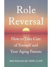 Role Reversal by Iris Waichler, MSW, LCSW - Temporarily FREE! @waichler/caregiver-articles @OnlineBookClub