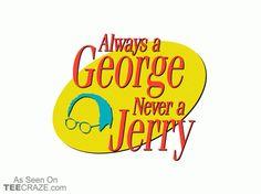 Always A George T-Shirt - http://teecraze.com/always-george-t-shirt/ -  Designed by Busted Tees    #tshirt #tee #art #fashion #TCRZ #clothing #apparel #Seinfeld