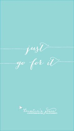 kristins grace - FREE DOWNLOAD - just go for it iphone wallpaper - motivation quote, positive quote