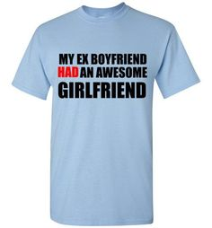 My Ex Boyfriend Had An Awesome Girlfriend T-Shirt