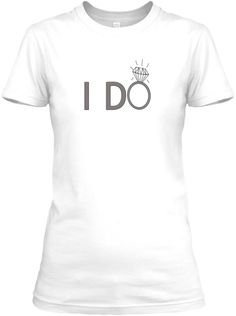 I Do Married Engaged Tshirt Bride White Women's T-Shirt Front