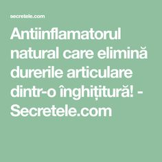 Antiinflamatorul natural care elimină durerile articulare dintr-o înghițitură! - Secretele.com How To Get Rid, Good To Know, Health Fitness, Vegetarian, Natural, Healthy, Gym, Therapy, The Body