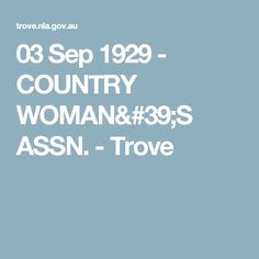 03 Sep 1929 - COUNTRY WOMAN'S ASSN. - Trove