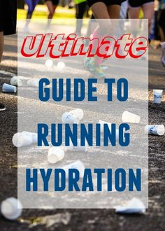 Ultimate guide to running hydration - what to drink, when and how. A few strategies to figure out your needs