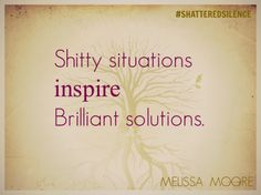 Shitty situations inspire brilliant solutions. #shatteredsilence #enddv #stopdomesticviolence