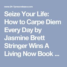 Seize Your Life: How to Carpe Diem Every Day by Jasmine Brett Stringer Wins A Living Now Book Award