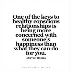 One of the keys to healthy conscious relationships is being more concerned with…