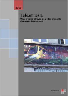Teleamnésia exercício de pensamento crítico sobre os mass media como instrumentos de controle social - aproveitando crónicas e pensamentos desenvolvidos ao longo dos últimos anos. Porto, 2015 (ebook)