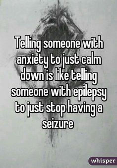 People that don't have anxiety issues don't get it.