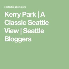 Kerry Park | A Classic Seattle View | Seattle Bloggers