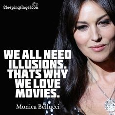 We all need illusions. That's why we love movies. Movie Quotes, Life Quotes, Monica Bellucci, Love Movie, More Than Words, Illusions, Inspirational Quotes, Sayings, Bb