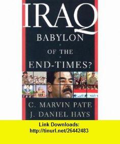 Iraq Babylon of the End Times? C. Marvin Pate, J. Daniel Hays , ISBN-10: 0801064791  ,  , ASIN: B000H2N00S , tutorials , pdf , ebook , torrent , downloads , rapidshare , filesonic , hotfile , megaupload , fileserve