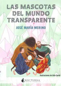 """""""Las mascotas del mundo transparente"""" José María Merino"""