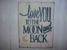 Claire's room- Love you to the moon and back!!  Would be great in the hallway between all of the bedrooms!!