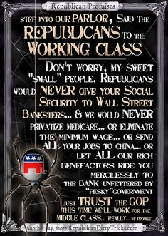 Step into My Parlor, said the Republicans to the Working Class.  But Some People…