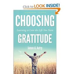 Choosing Gratitude: Learning to Love the Life You Have, James A. Autry