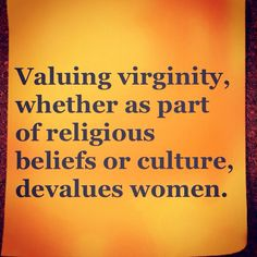 "Therefore, religious beliefs and cultures that ""value"" virginity outrageously aim at devaluing women. Intersectional Feminism, Patriarchy, Thats The Way, Atheism, In This World, Equality, Decir No, Funny, At Least"