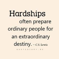 Ordinary people, extraordinary destiny. C.S. Lewis