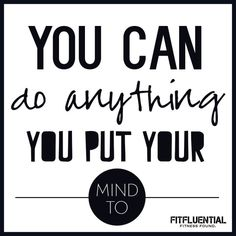 You can do anything you put your mind to. #Fitfluential #Motivation