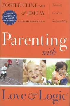 Parenting with Love and Logic and Parenting Teens with Love and Logic are both excellent resources.