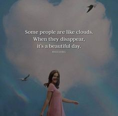Some people are like clouds..