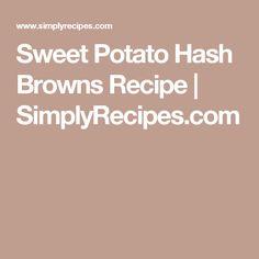 Sweet Potato Hash Browns Recipe   SimplyRecipes.com