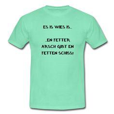 Manches muss man halt einfach so hinnehmen...  https://shop.spreadshirt.de/DaiSign/maennershirt+es+is+wies+is-A110319932  leben, Arsch, Spaß, Akzeptanz, fett, Akzeptiert, Perfekt, egal, spaßig, lebendig, Hinterteil, Nicht perfekt, scheißegal, Popo, Freude, witzig, Witz, akzeptieren, Scheißhaufen, Lebensfreude, Schiss, Hintern, Leben, Scheiss, Sprüche