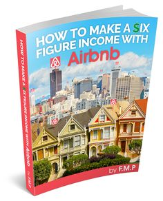How to Make A $ix Figure Income with AirBnB  - accepting pre-orders now for a limited time.