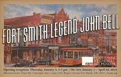 Fort Smith Legend John Bell January 5 – April 22, 2018 Opening Reception: Thursday, January 4, 2018, 5-7 pm, free for members, $5 for non-members