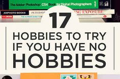 17 Hobbies To Try If You Don't Have A Hobby - Many of the ideas here are great ways to meet new people too - Remember these if I move to a new city.