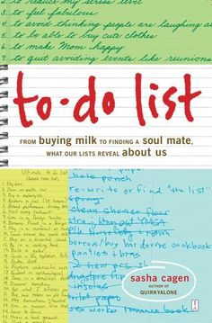 To-Do List by Sasha Cagen - What Do Your Lists Say About You? More and more, we are a nation of list-makers, from grocery lists, New Year's resolutions, and things to do before we die to DVDs to rent and people we've kissed. In To-Do List (based on the popular blog of the same name, todolistblog.com) Sasha Cagen celebrates the humble to-do list, exploring the ways these scribbled agendas reflect our personalities and passions.
