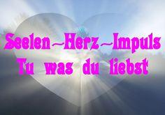 Seelen-Herz-Impuls ~ Tu was du liebst