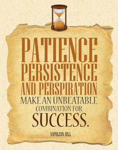 Patience - Persistence - Perspiration