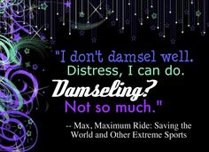"""""""Damseling? Not so much.""""  Oh gosh I love Max :)"""