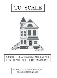 To Scale: Miniaturist's Guide by DYI Dollhouse Miniatures by Joanne L. Swanson ~ gives printable cheat sheets of common 1:12 dollhouse elements' measurements so you don't have to recalculate them or guess