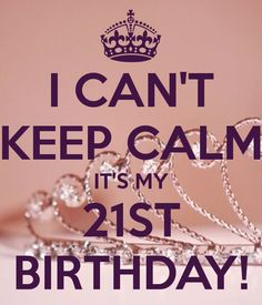 i-cant-keep-calm-its-my-21st-birthday-4.png (600×700)