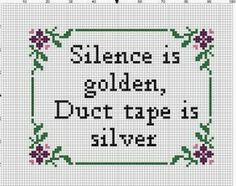 Silence is Golden Duct Tape is Silver Cross Stitch Pattern Cross Stitching, Cross Stitch Embroidery, Embroidery Patterns, Modern Cross Stitch Patterns, Cross Stitch Designs, Diy Broderie, Duct Tape, Washi Tape, Funny Quotes