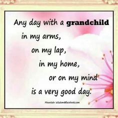 Any day with grandchildren  :)