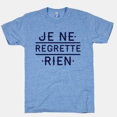 Je Ne Regrette Rien | HUMAN. French Club t-shirt for next year?