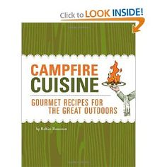 Campfire Cuisine: Gourmet Recipes for the Great Outdoors     ... Picking this up!