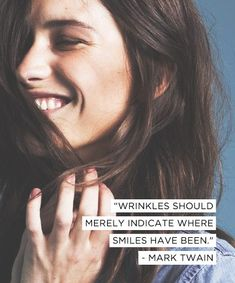 """""""Wrinkles should merely indicate where smiles have been"""" Mark Twain"""