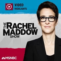MSNBC Rachel Maddow (video) by NBC News on Apple Podcasts