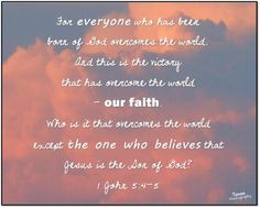 The one who believes that Jesus is the Son of God is the one who will overcome the world.