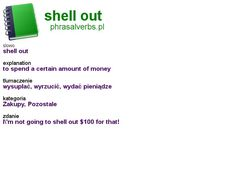 #shopping #phrasalverbs.pl, word: #shell out, explanation: to spend a certain amount of money, translation: wysupłać, wyrzucić, wydać pieniądze Shells, English, Money, Words, Conch Shells, Conchas De Mar, English Language, Sea Shells, Seashells