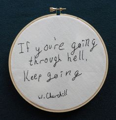 """ If you're going through hell, keep going. """